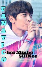 Fanatico (SHINee Minho y tu) by _IsYourGirlAC