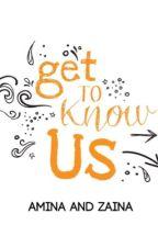 Get to know us! by aminaandzaina