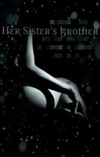 Her Sister's Brother by HarleyQuinnJoker101
