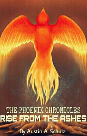 The Phoenix Chronicles: Rise from the Ashes by AustinASchulz