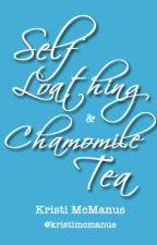 Self Loathing & Camomile Tea by kristimcmanus