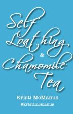 Self Loathing & Camomile Tea by kristimcm