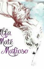 El Alfa!? Mi Mate!? Y Mi Mafioso!?  by YamiBenitez