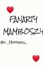 FANARTY MAMBOSZY! by _Maddness_