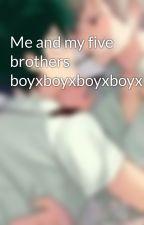 Me and my five brothers boyxboyxboyxboyxboyxboy by bigborutofan123