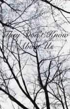 They don't know about us by 1daremylife_x