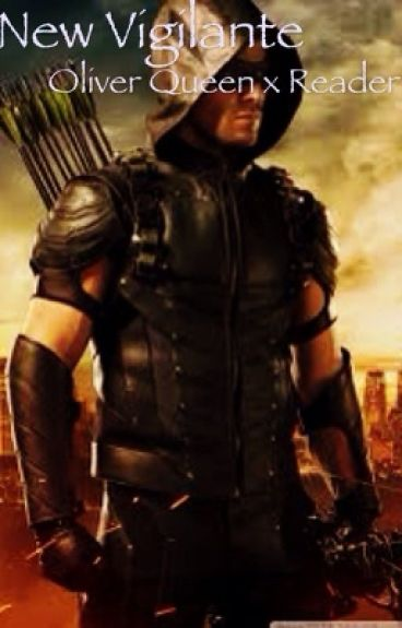 New Vigilante (Oliver Queen x Reader)