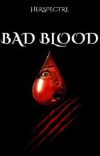 Bad Blood by HerSpectre