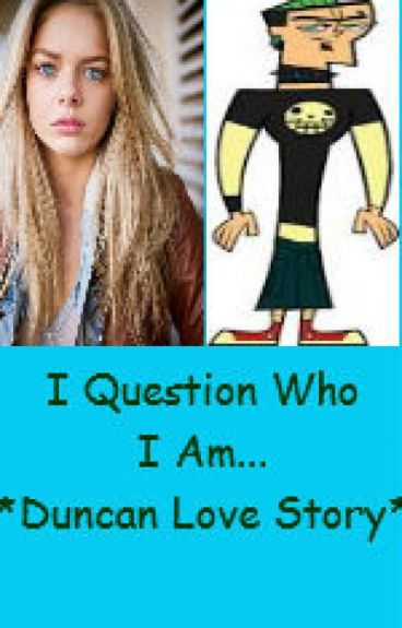 I Question Who I Am... *Duncan Love Story* ^Total Drama Island^