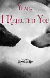 Yeah  I Rejected You by bullehts