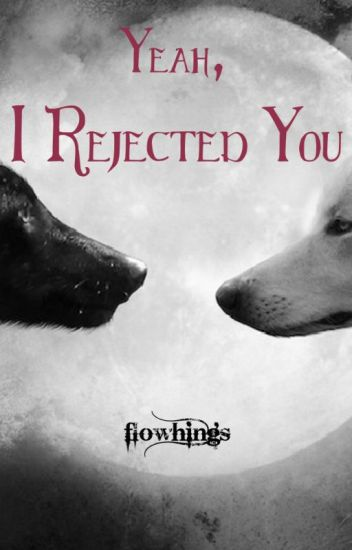 Yeah, I Rejected You