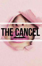 "The ""CANCEL"" by Zahra_kinah"