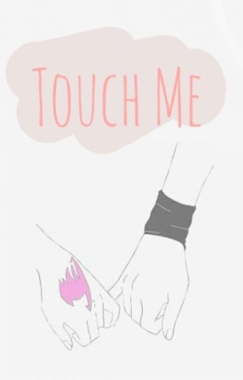 Touch Me  [Nalu]