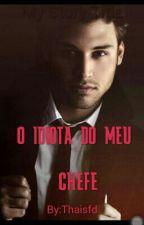 O Idiota Do Meu Chefe  by Thaisfd