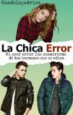 La Chica Error [PAUSADA] by Harley_Malfoy