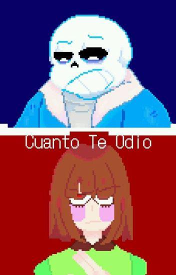 Cuanto Te Odio (Chara x Sans)