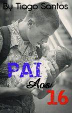 Pai Aos 16 (Em processo de revisão) by TiagoSantos16