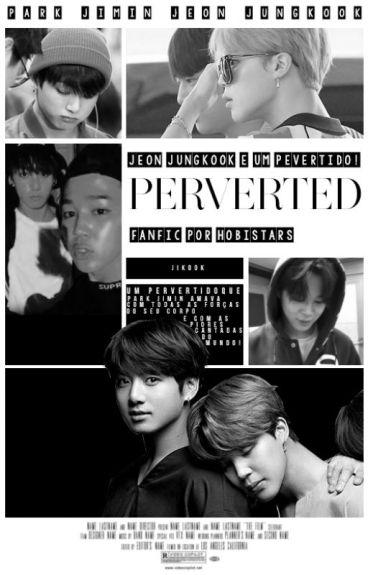 Perverted ✾ jjk + pjm
