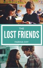 The Lost Friends (Completed) by FChy97