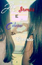 As Irmãs!  E Seus Colegas de Quarto!   by NataliaMoraes14
