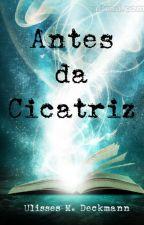 Antes da Cicatriz. by UlissesSnow