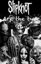 SLIPKNOT ARE THE TYPE Of... by Winter_Angel18