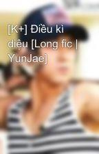 [K+] Điều kì diệu [Long fic | YunJae] by henzynk71