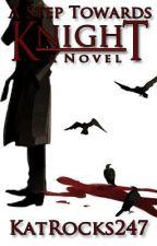 A Step Towards Knight by katrocks247