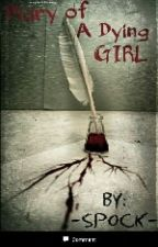 Diary Of A Dying Girl by -Spock-