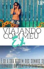 Viajando com meu Ex (DEGUSTAÇÃO) by LeticiaBastosMendes