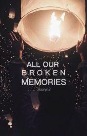 All our broken memories  by 3lauryn3