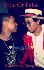 True or False (A Lil Durk and Dej Loaf Love Story) by MyzBeanz