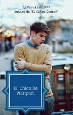 El Chico De Wattpad. by XGinaMoonX
