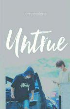 UNTRUE (Taehyung BTS FanFict) by kimptrellena