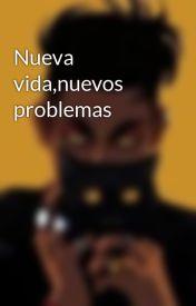 Nueva vida,nuevos problemas by MoRee86
