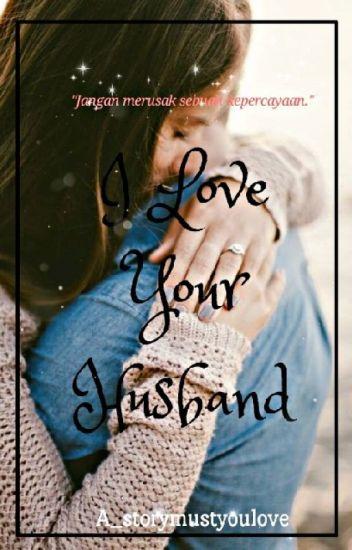 I Love Your Husband [TERBIT DI WEB NOVEL]