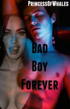 Bad Boy Forever (Book 3) by PrincessofWhales