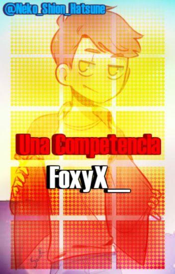 Una Competencia [Foxyx__]