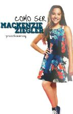 Como Ser Mackenzie Ziegler by -provethemwrong