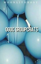 groupchats • ogoc by moonlitghost