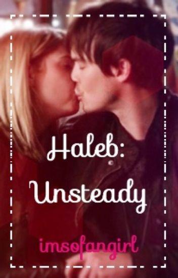 Haleb: Unsteady (A Haleb Baby Fanfiction) PLL