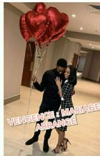 VENGEANCE : MARIAGE ARRANGER  by NanouTreiizee