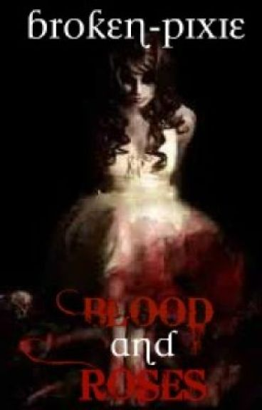 """Blood and Roses (Continuation of """"Bite From A Vamp"""") - on Hold by broken-pixie"""