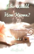 Who would have known? M&H fan fic by ellaoffical15