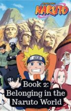 Book 2: Belonging in the Naruto World by simranmomin