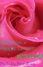 Sebastian X Reader Lemon (Written In Rp Form)  by Teddy_Bear_all_way