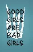 Good Girls Are Bad Girls  by nessa1Dgirl