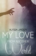 My Love From Another World (ON HOLD) by Alyssa_Jayden