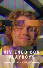Viviendo con Playboys. by MrEspinosa_1998