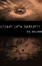 Visions into Darkness by lovelyelaine33